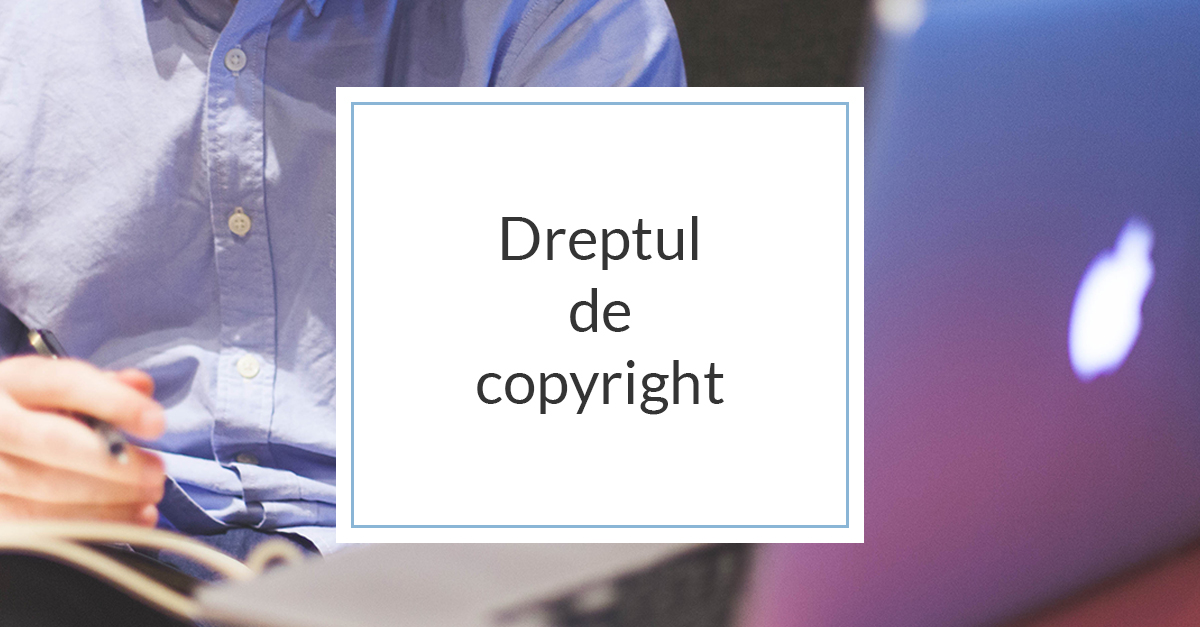 Cum protejezi imaginea business-ului tau prin dreptul de copyright?
